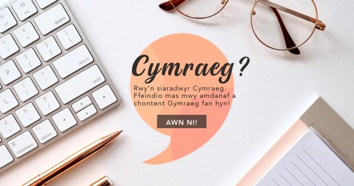 Cymraeg? Rwy'n Siaradwyr Cymraeg. Ffeindio mas mwy amdanaf a chontent Gymraeg fan hyn!