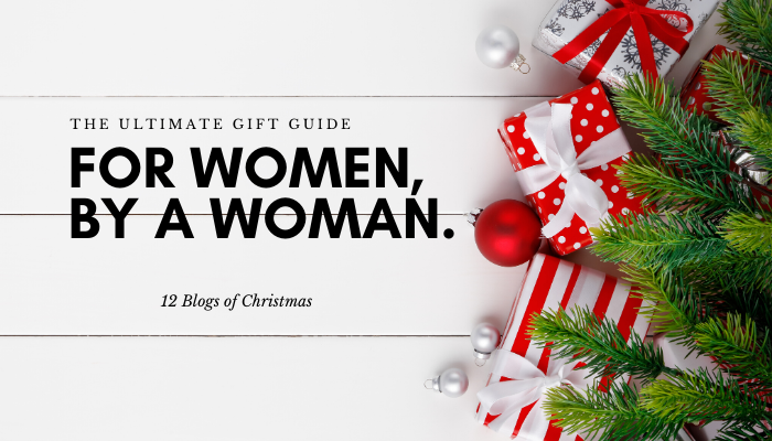 The Ultimate Gift Guide for Women, by a woman.