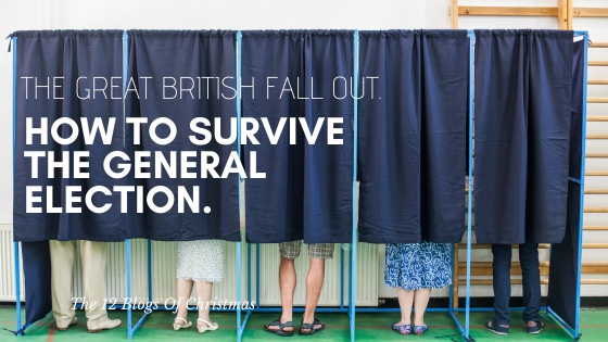 The Great British Fall Out. How to survive the General Election.