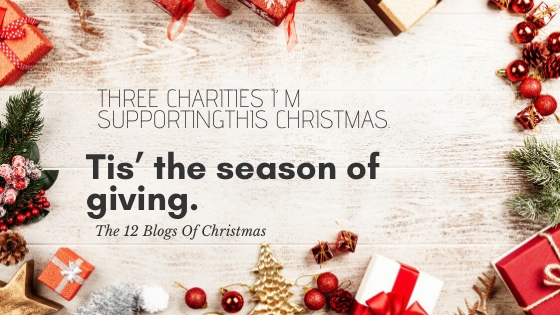 Tis' the time for giving: Three charities I'll be supporting this Christmas.
